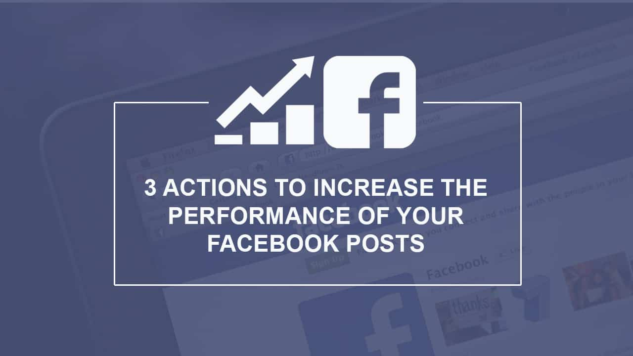 Webinar-3 Actions to Increase the Performance of Your Facebook Posts