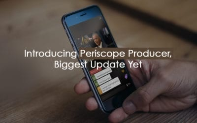 Periscope Producer is the biggest update yet