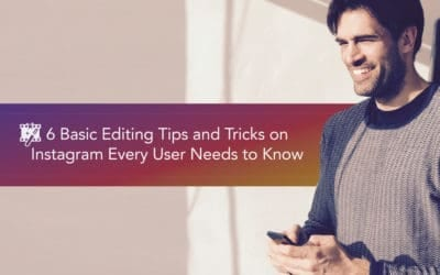 6 Basic Editing Tips and Tricks on Instagram Every User Needs to Know