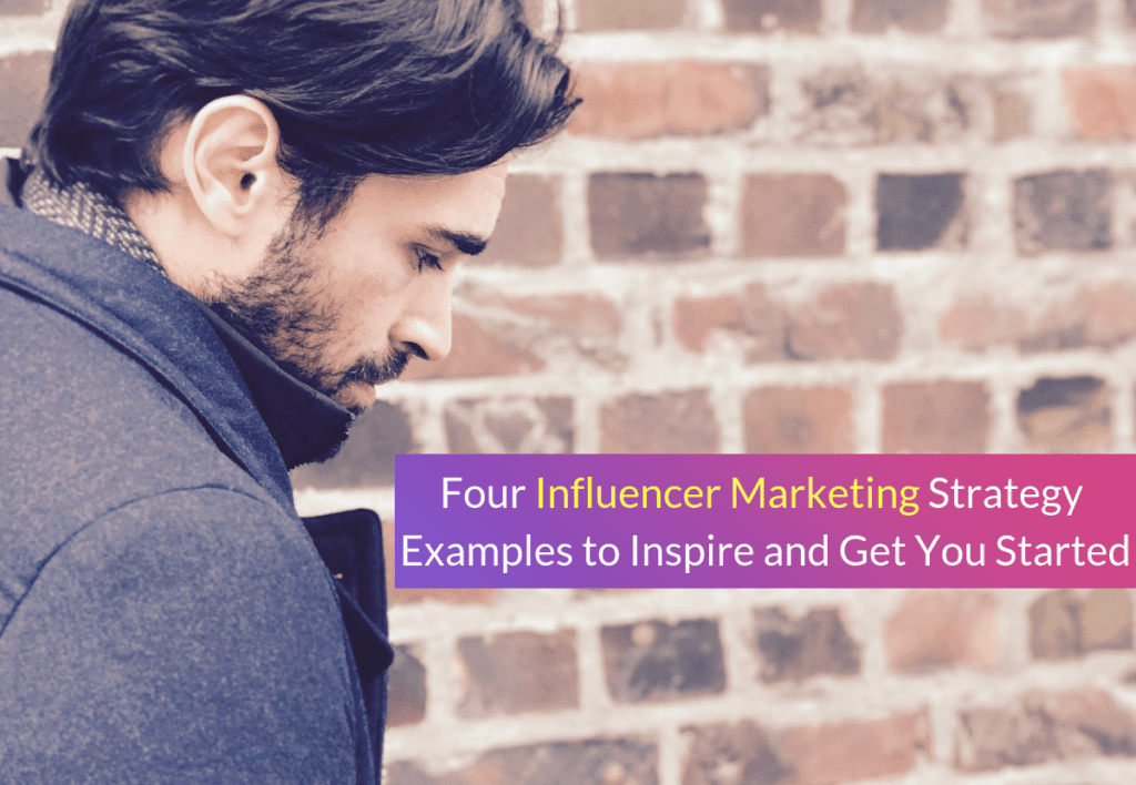 4 Influencer Marketing Strategien zum Inspirieren und Nachmachen