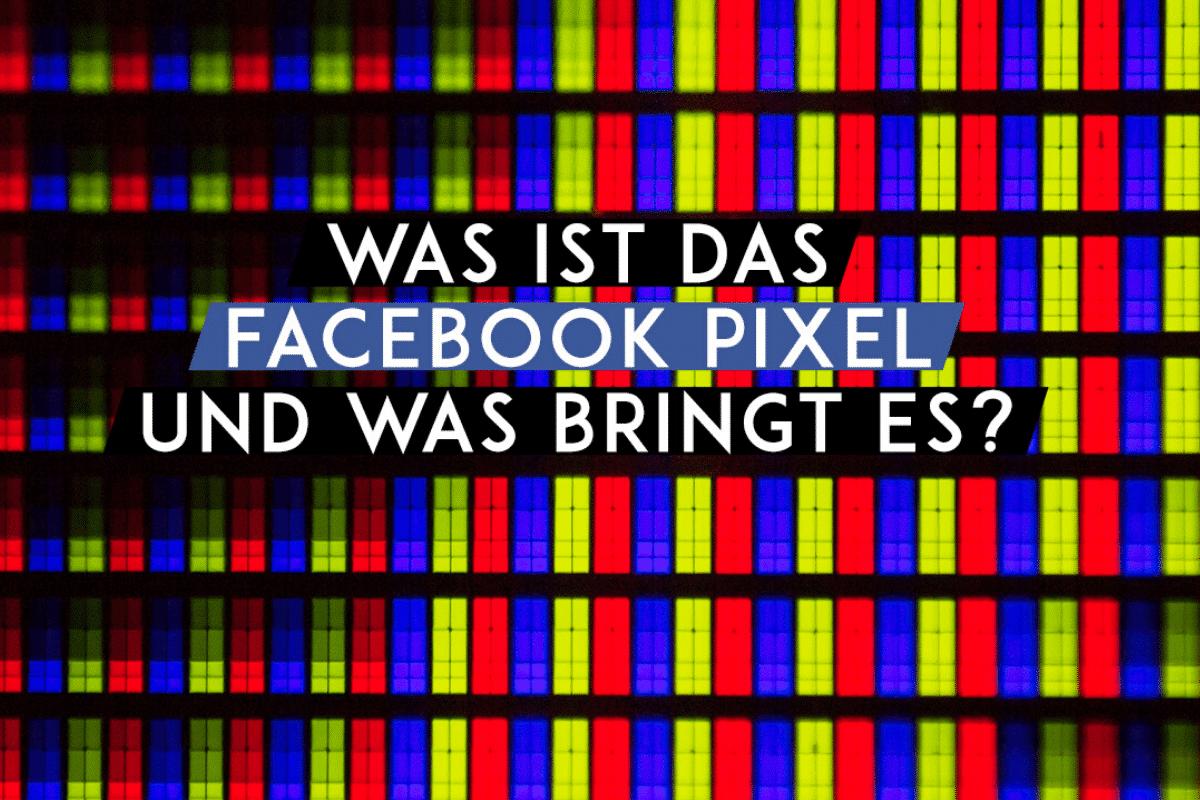 BLOG 6 Was ist das facebook-Pixel und was bringt es?