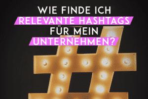 Wie finde ich relevante Hashtags für mein Unternehmen?